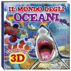 Il mondo degli oceani - Grandi Libri 3D