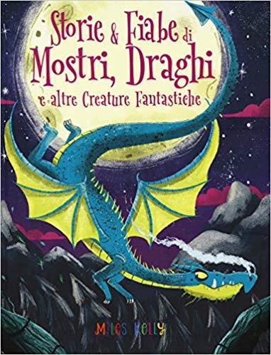 Storie e fiabe di mostri, draghi e altre creature fantastiche